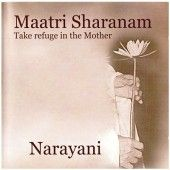 Maatri Sharanam by Narayani Maatri Sharanam (Take Refuge in the Mother), is a delightful collection of traditional Sanskrit chants set to beautiful and profoundly meditative melodies created by Narayani.