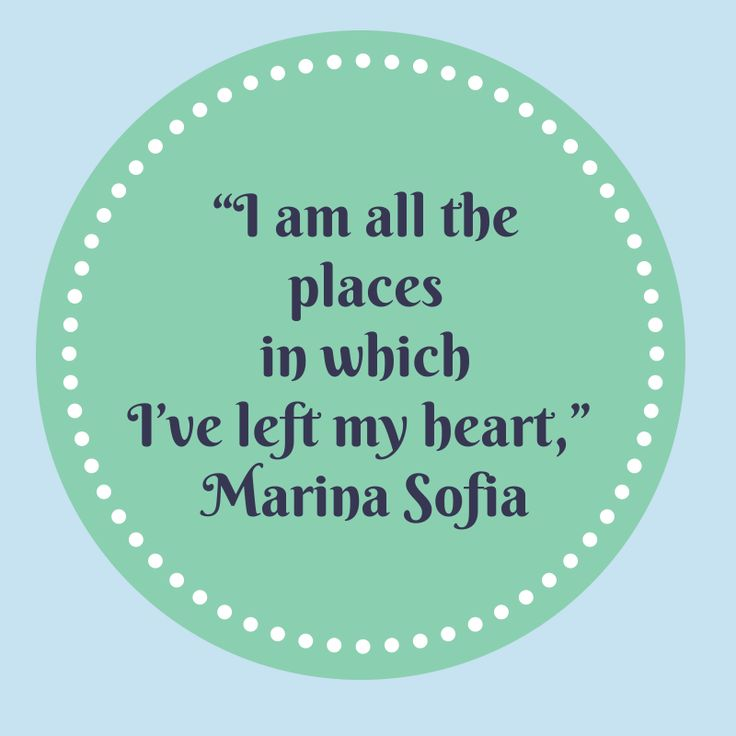 """""""I am all the places in which I've left my heart."""" - Marina Sofia #travelwords #travelquote"""