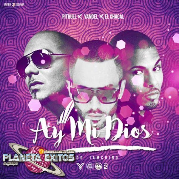Yandel Ft Pitbull & El Chacal - Ay Mi Dios (Dj Dani Campos EXTD RMX 2016)