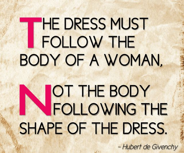 the brilliant words of a world-renowned fashion designer: Hubert de Givenchy.