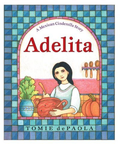 Adelita : a Mexican Cinderella story by Tomie dePaola.  After the death of her mother and father, Adelita is badly mistreated by her stepmother and stepsisters until she finds her own true love at a grand fiesta.  WALSH JUVENILE  PZ8 .D437 A34