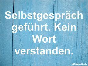 Selbstgespräch geführt. Kein Wort verstanden. ... gefunden auf https://www.istdaslustig.de/spruch/598 #lustig #sprüche #fun #spass