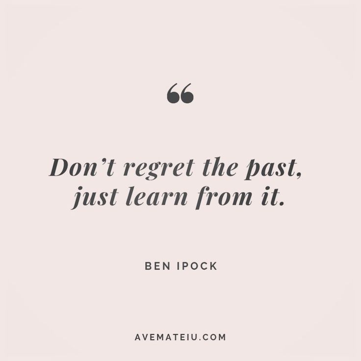 Don't remorse the previous, simply study from it. Ben Ipock Quote 259
