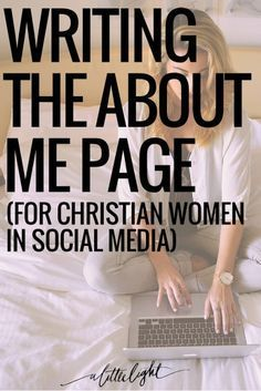 Writing The About Me Page (For Christian Women in Social Media)   Do you agonize over what to write in that bio space? Click through for tips for the Christian woman in social media.