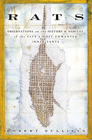 Rats: Observations on the History and Habitat of the City's Most Unwanted Inhabitants - By: Robert Sullivan