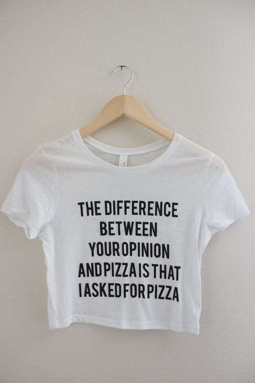 The difference between your opinion and pizza is that I asked for pizza Bahahaha!!!