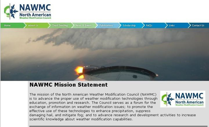 The mission of the North American Weather Modification Council (NAWMC) is to advance the proper use of weather modification technologies through education, promotion and research. The Council serves as a forum for the exchange of information on weather modification issues; to promote the effective use of these technologies to enhance precipitation, suppress damaging hail, and mitigate fog; and to advance research and development activities to increase scientific knowledge about weather ...