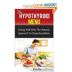 The Hypothyroid Menu: Eating Well With The Natural Approach To Hypothyroidism http://www.amazon.com/The-Hypothyroid-Menu-Hypothyroidism-ebook/dp/B00EWOPLDQ/ref=sr_1_19?s=digital-text&ie=UTF8&qid=1378864238&sr=1-19&keywords=hypothyroid