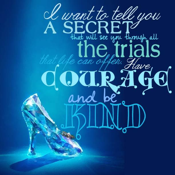 This one is for my sister. Quote from Cinderella 2015.