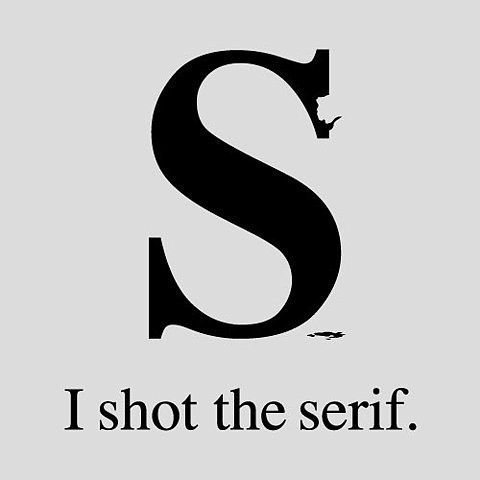 "You're going to love this. Funny images that graphic designers will relate to. This one is ""I shot the serif."""