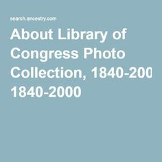 About Library of Congress Photo Collection, 1840-2000| #genealogy #history #photos #familytree #ancestry #LibraryofCongress