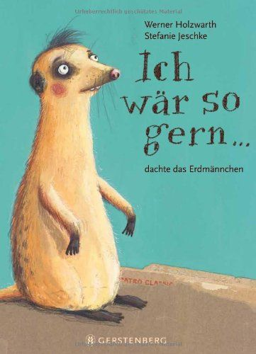 Ich wär so gern... dachte das Erdmännchen von Werner Holzwarth http://www.amazon.de/dp/3836954435/ref=cm_sw_r_pi_dp_9Dm9ub099J88N