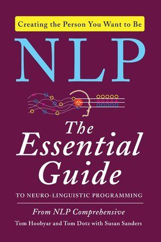 The Complete Guide to Understanding and Using NLP: Neuro-linguistic Programming Explained Simply