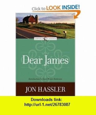 Dear James (Loyola Classics) (9780829424300) Jon Hassler, Amy Welborn, Joan Wester Anderson , ISBN-10: 082942430X  , ISBN-13: 978-0829424300 ,  , tutorials , pdf , ebook , torrent , downloads , rapidshare , filesonic , hotfile , megaupload , fileserve