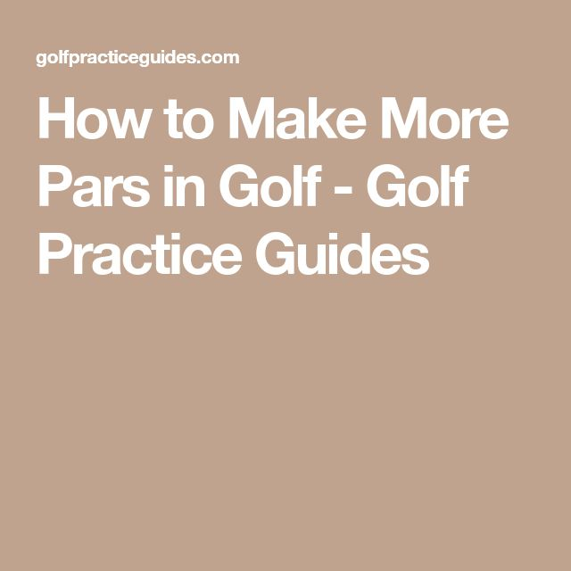 How to Make More Pars in Golf - Golf Practice Guides
