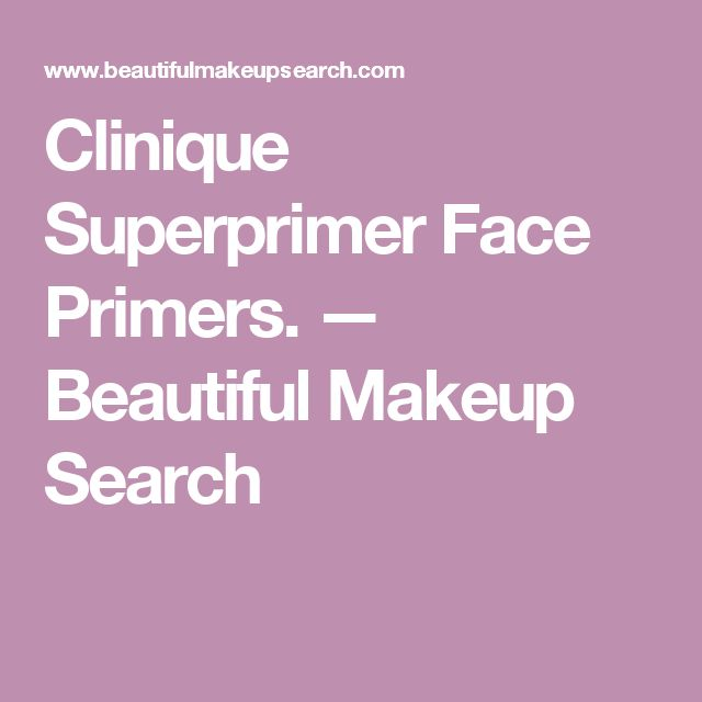 Clinique Superprimer Face Primers. — Beautiful Makeup Search