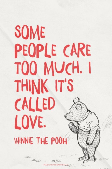 Some people care too much. I think it's called love. - Winnie the Pooh | Prettyquotes made this with Spoken.ly