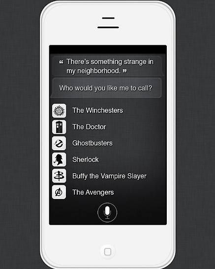 """""""There's something strange in my neighborhood."""" Who would you like me to call? Siri, you are awesome"""