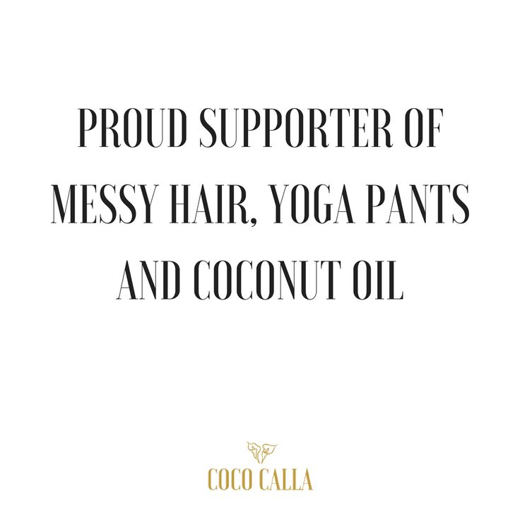 Proud supporter of messy hair, yoga pants and coconut oil Coco Calla. Quotes for yogis. Yoga quotes. Coconut Oil quotes.