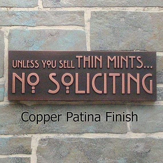 Unless you sell Thin Mints...No Soliciting - I need this sign!