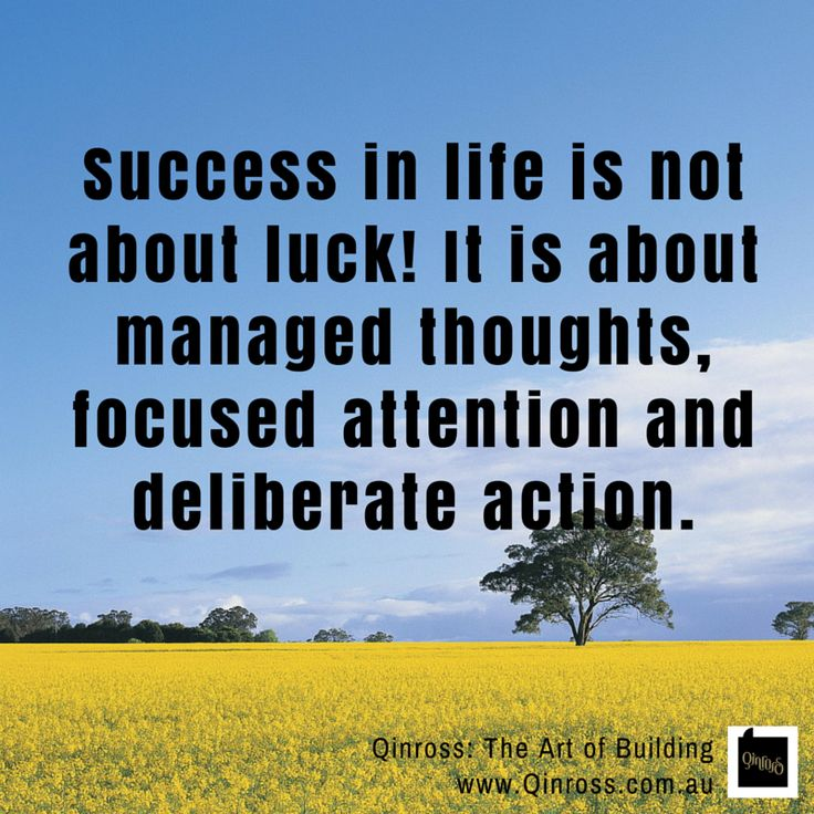 """Success in life is not about luck! It is about managed thoughts, focused attention and deliberate action."" Good Day Everyone! :)"
