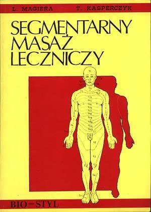 Segmentarny masaż leczniczy, Leszek Magiera, Tadeusz Kasperczyk, Bio-Styl, 2001, http://www.antykwariat.nepo.pl/segmentarny-masaz-leczniczy-leszek-magiera-tadeusz-kasperczyk-p-766.html