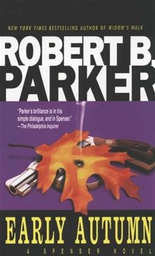 Early Autumn By: Robert B. Parker. One of my very favorite Spenser books.
