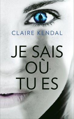 Je sais où tu es  - Claire Kendal