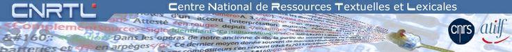 CNRTL : Centre National de Ressources Textuelles et Lexicales - Créé en 2005 par le CNRS, le CNRTL fédère au sein d'un portail unique, un ensemble de ressources linguistiques informatisées et d'outils de traitement de la langue.