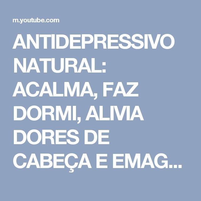 ANTIDEPRESSIVO NATURAL:  ACALMA, FAZ DORMI, ALIVIA DORES DE CABEÇA E EMAGRECE - Fran Adorno - YouTube