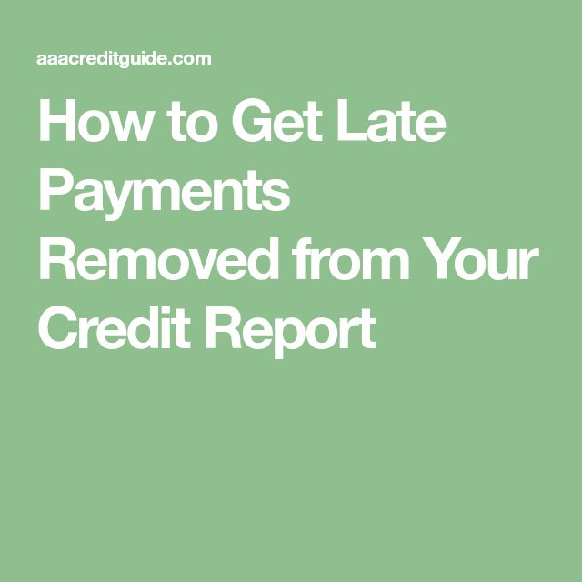 how to get late payments removed from your credit report
