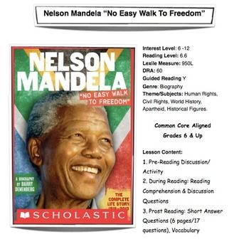 "This is an original lesson plan on Nelson Mandela's biography ""No Easy Walk To Freedom"" by Denenberg. The lesson includes pre, during and post reading activities, notes for the teacher, comprehension questions & answers,  6 pages of short answer questions (post reading activity), and vocabulary."
