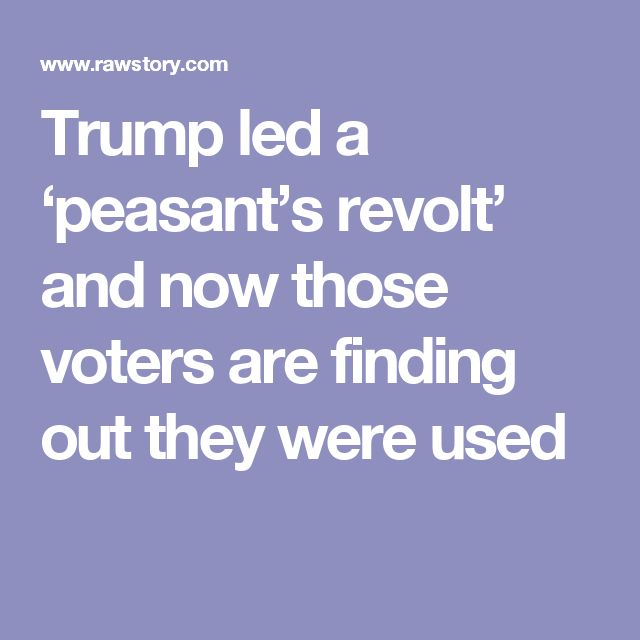 Trump led a 'peasant's revolt' and now those voters are finding out they were used