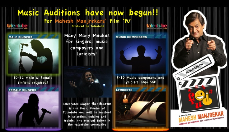 ATTENTION SINGERS, MUSIC COMPOSERS AND LYRICISTS!!  MUSIC AUDITIONS HAVE NOW BEGUN ON TALENTUBE! - For Mahesh Manjrekar's film 'FU' produced by Talentube with music, playback singing and lyrics by YOU!!     'FU' is a musical romantic comedy and has 10-12 songs!! There are several maukas/ opportunities for 10-12 male and female singers, and 8-10 music composers and lyricists!!    Hurry, log on to http://www.talentube.com/ and audition for these opportunities!!