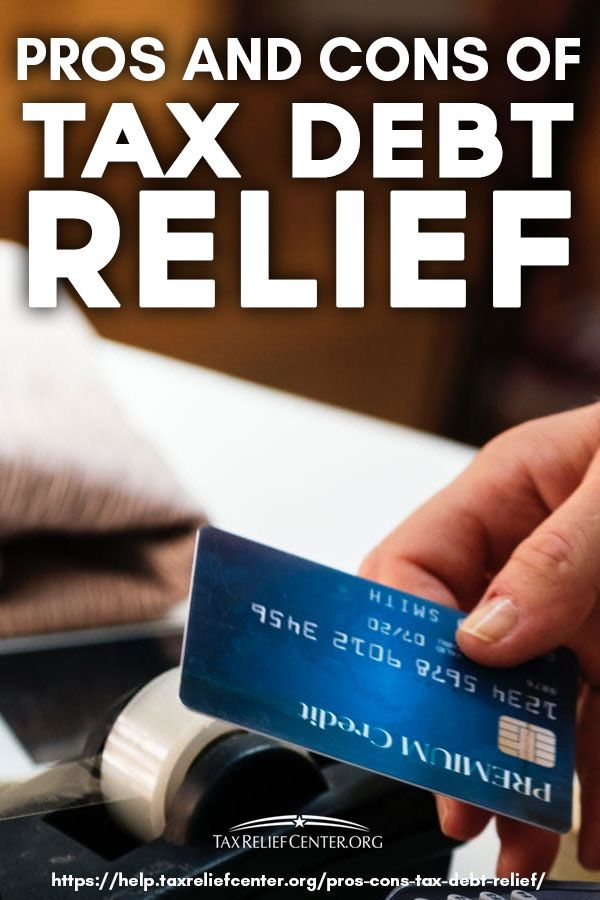 Pros And Cons Of Tax Debt Relief Tax Debt Relief Debt Relief