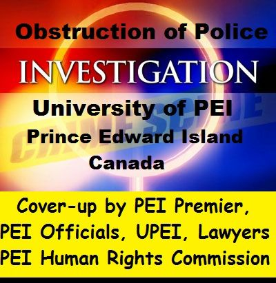 """""""University of PEI"""" Obstructs a police investigation to prevent charges being laid against a """"UPEI Education"""" professor.  Former """"UPEI President"""" , """"UPEI"""", """"Murray Murphy"""" """"PEI human rights commission"""" claim all illegal and criminal acts will be cover-up in gag clauses.  UPEI Claims illegal acts and cover-ups approved and promoted by """"PEI Premier Ghiz"""""""