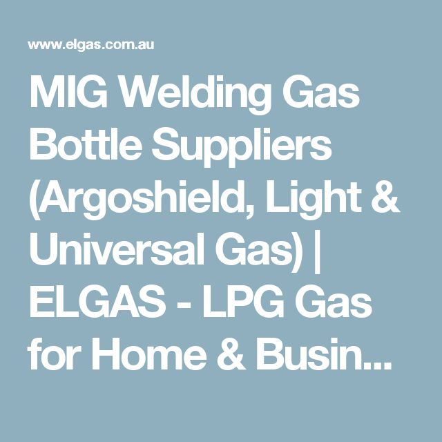 MIG Welding Gas Bottle Suppliers (Argoshield, Light & Universal Gas) | ELGAS - LPG Gas for Home & Business
