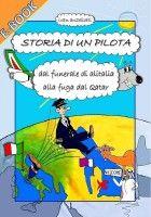 Storia di un pilota, dal funerale di Alitalia alla fuga dal Qatar, an ebook by Ivan Anzellotti at Smashwords #libri #alitalia #leggere #storiadiunpilota