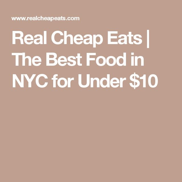 Real Cheap Eats | The Best Food in NYC for Under $10