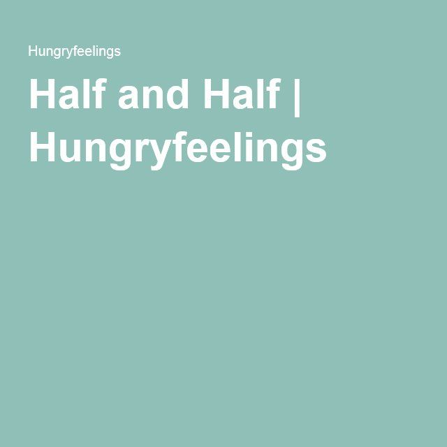 Half and Half | Hungryfeelings