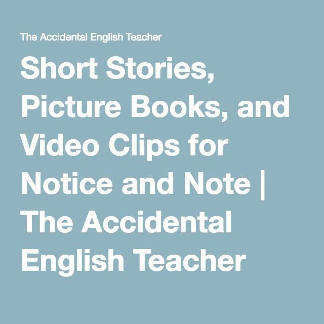 Short Stories, Picture Books, and Video Clips for Notice and Note | The Accidental English Teacher