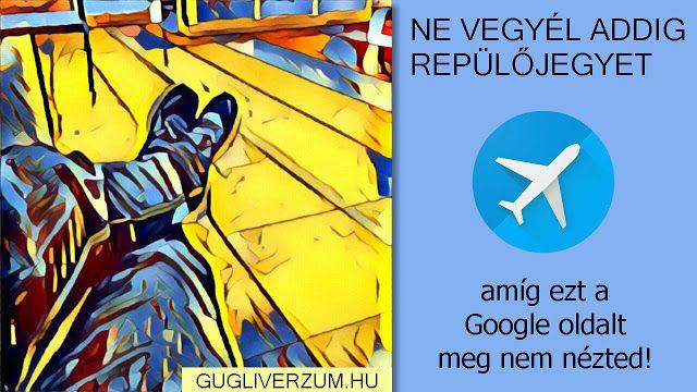 Gugliverzum: Tudtad, hogy az ingyenes Google Flights repülőjegy és repülőjárat keresővel gyorsabban és jobban megtalálhatod a legolcsóbb, fapados repjegyeket, akár mint a legjobb utazási irodában?