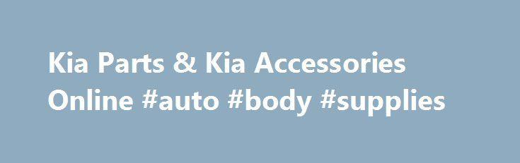 Kia Parts & Kia Accessories Online #auto #body #supplies http://auto-car.remmont.com/kia-parts-kia-accessories-online-auto-body-supplies/  #kia auto parts # About Kia Parts and Accessories Date Published : July […]