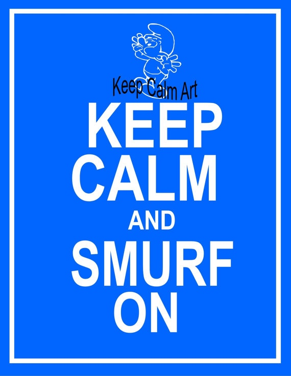I will proudly display this with my Smurfs when I put them all out on display one day . . . Love this sign.