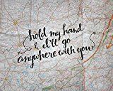 Love Quote Art Print Wedding Gifts Map Artwork Hold My Hand & Ill Go Anywhere With You 810 Art Print