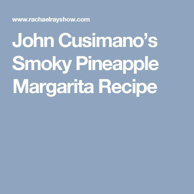 John Cusimano's Smoky Pineapple Margarita  Recipe
