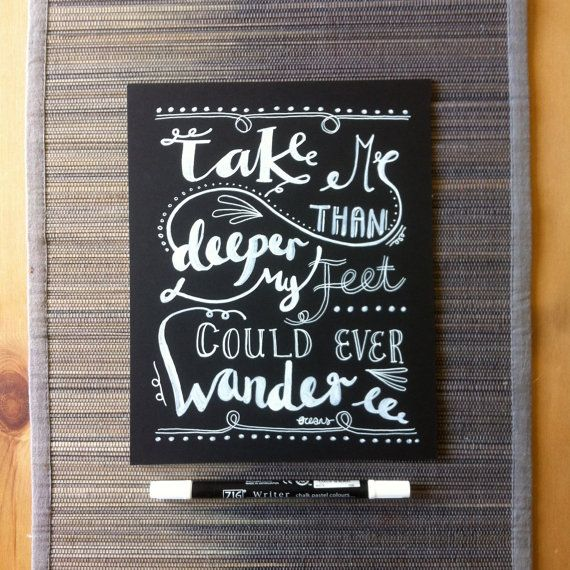 Handwritten chalkboard quote: 'Take me deeper than my feet could ever wander' Hillsong United 8 x 10