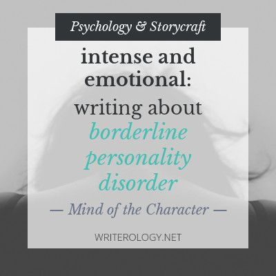 Intense and Emotional: Writing About Borderline Personality Disorder | Writerology