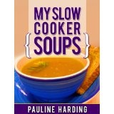 My Slow Cooker Soups: Quality Great Tasting Soup Recipes (Kindle Edition)By Pauline Harding