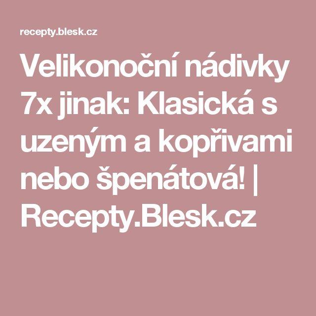 Velikonoční nádivky 7x jinak: Klasická s uzeným a kopřivami nebo špenátová! | Recepty.Blesk.cz